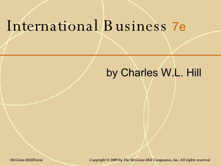International Business  7e by Charles W.L. Hill McGraw-Hill/Irwin   Copyright © 2009 by The McGraw-Hill Companies, Inc. Al...
