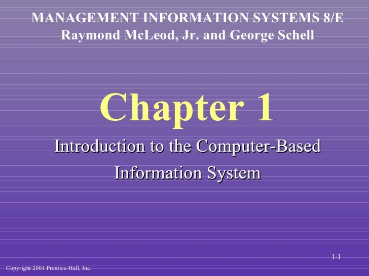 Chapter 1 Introduction to the Computer-Based Information System MANAGEMENT INFORMATION SYSTEMS 8/E Raymond McLeod, Jr. and...