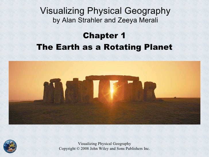 Chapter 1 The Earth as a Rotating Planet Visualizing Physical Geography Copyright  © 2008 John Wiley and Sons Publishers I...