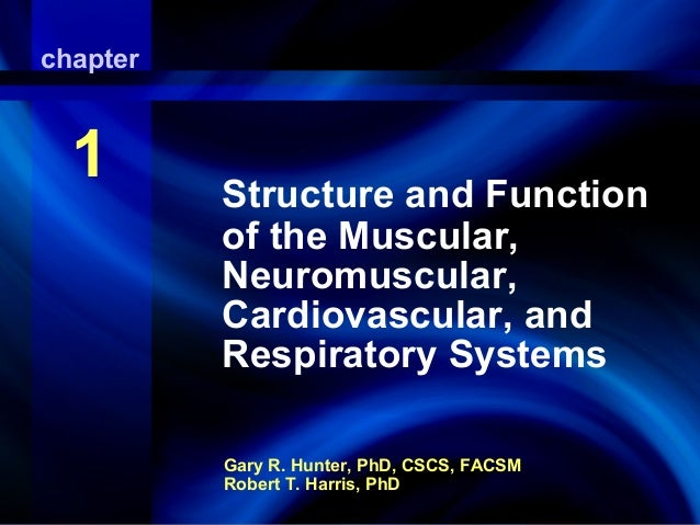 Gary R. Hunter, PhD, CSCS, FACSM Robert T. Harris, PhD chapter 1 Structure and Function of the Muscular, Neuromuscular, Ca...