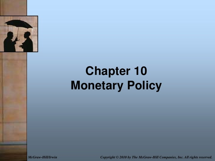 Chapter 10Monetary Policy<br />Copyright© 2010 by The McGraw-Hill Companies, Inc. All rights reserved.<br />McGraw-Hill/Ir...
