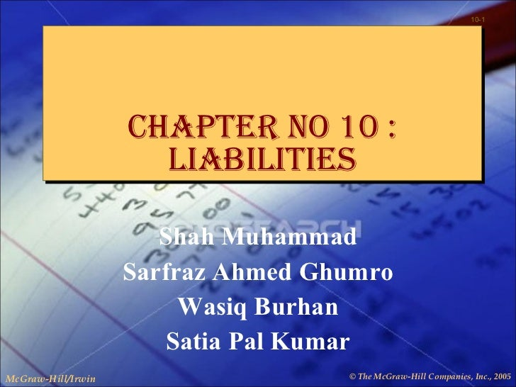 Chapter no 10 : liabilities Shah Muhammad Sarfraz Ahmed Ghumro Wasiq Burhan Satia Pal Kumar
