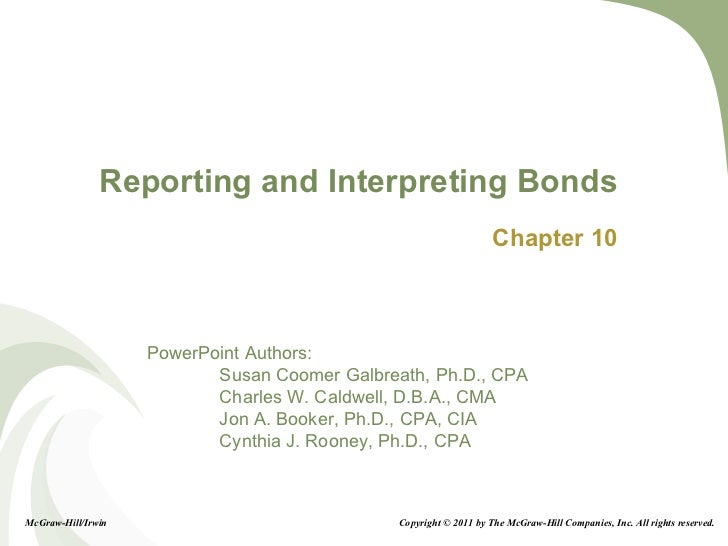 Reporting and Interpreting Bonds Chapter 10 McGraw-Hill/Irwin Copyright © 2011 by The McGraw-Hill Companies, Inc. All righ...