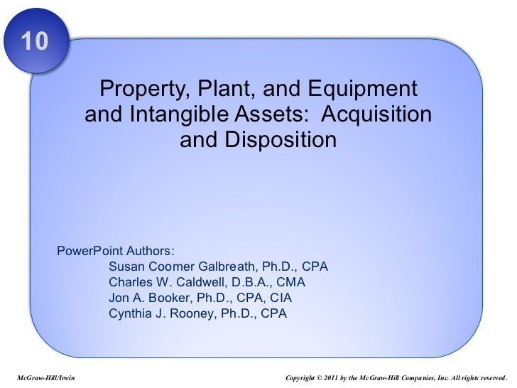 Property, Plant, and Equipment and Intangible Assets:  Acquisition and Disposition 10 McGraw-Hill/Irwin Copyright © 2011 b...