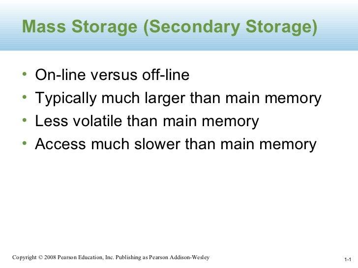 1- Mass Storage (Secondary Storage) <ul><li>On-line versus off-line </li></ul><ul><li>Typically much larger than main memo...