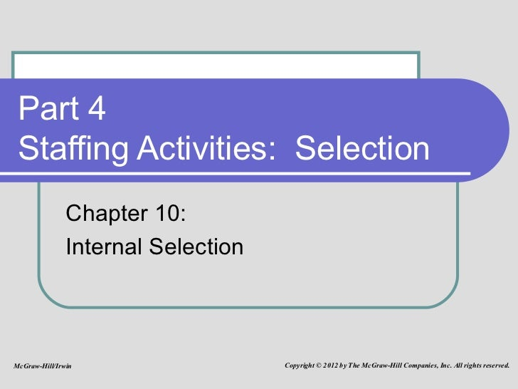 Part 4 Staffing Activities:  Selection Chapter 10:  Internal Selection McGraw-Hill/Irwin Copyright © 2012 by The McGraw-Hi...