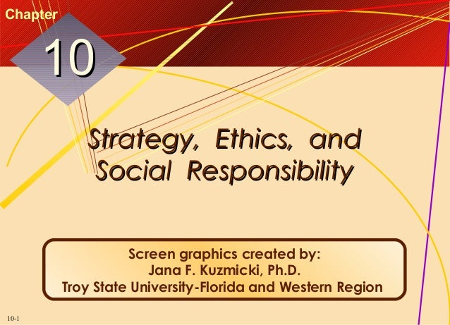 Chapter  10 Strategy, Ethics, and Social Responsibility Screen graphics created by: Jana F. Kuzmicki, Ph.D. Troy State Uni...