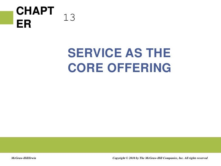 13<br />Service as the Core Offering<br />Copyright © 2010 by The McGraw-Hill Companies, Inc. All rights reserved<br />McG...
