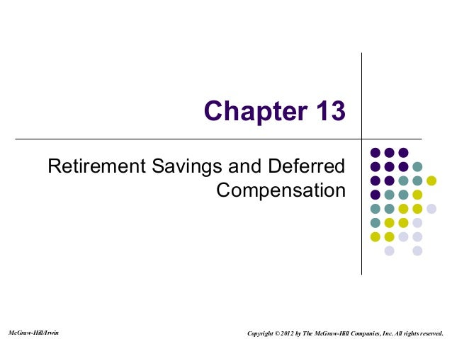 McGraw-Hill/Irwin Copyright © 2012 by The McGraw-Hill Companies, Inc. All rights reserved.Chapter 13Retirement Savings and...