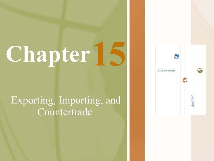 Chapter Exporting, Importing, and Countertrade   15