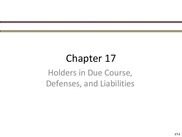 Chapter 17 Holders in Due Course, Defenses, and Liabilities  17-1