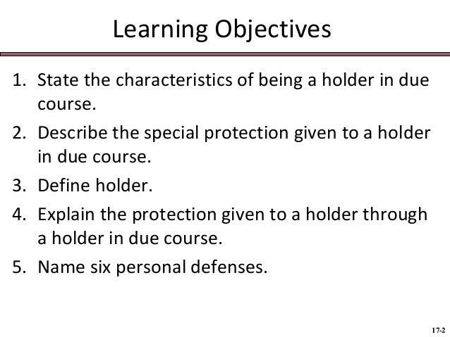 explain holder in due course Personal defenses will protect the defending party from payment to ordinary holders, but which will not penetrate the rights of a holder in due course (hdc) in other words, personal.