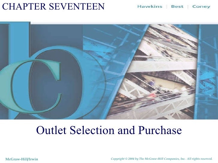 CHAPTER SEVENTEEN Outlet Selection and Purchase McGraw-Hill/Irwin Copyright © 2004 by The McGraw-Hill Companies, Inc.  All...
