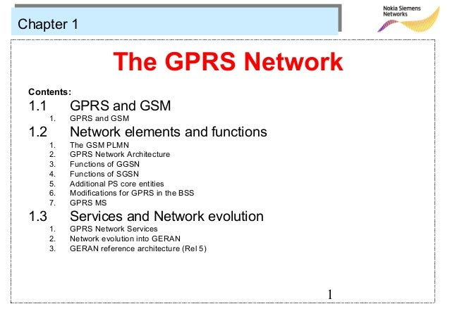 Chapter 1                       The GPRS Network Contents: 1.1        GPRS and GSM       1.   GPRS and GSM 1.2        Netw...