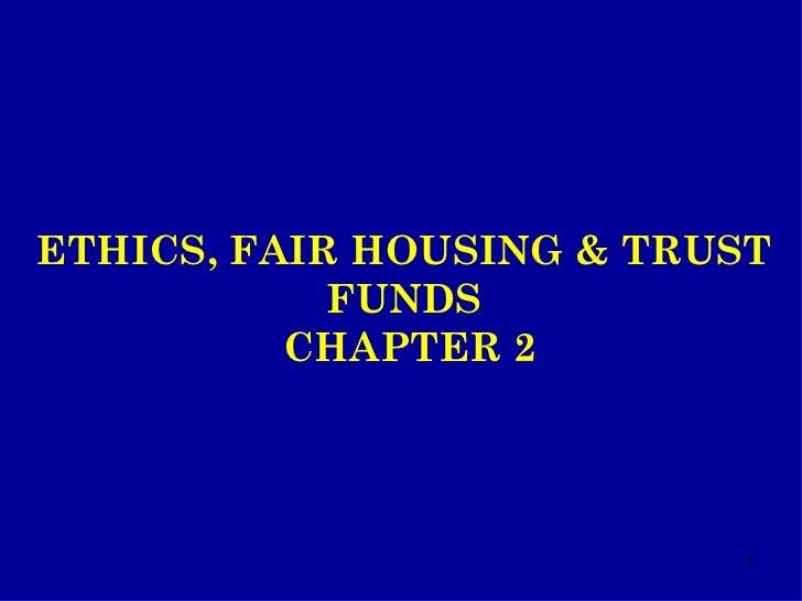 ETHICS, FAIR HOUSING & TRUST FUNDS  CHAPTER 2