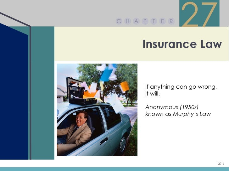 C H A P   T   E R                    27     Insurance Law      If anything can go wrong,      it will.      Anonymous (195...