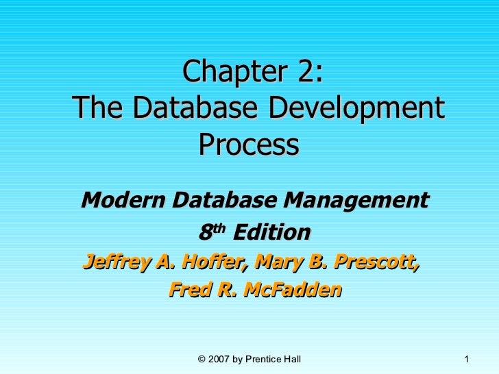 Chapter 2:  The Database Development Process  Modern Database Management 8 th  Edition Jeffrey A. Hoffer, Mary B. Prescott...