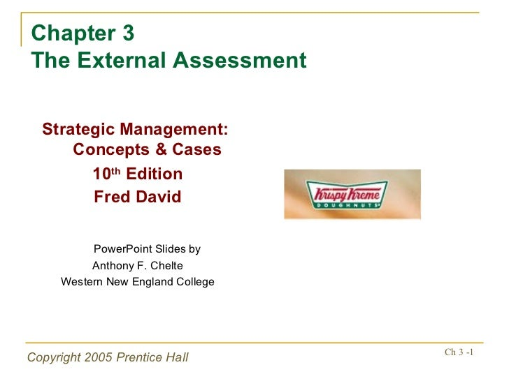 Chapter 3  The External Assessment <ul><li>Strategic Management:  Concepts & Cases </li></ul><ul><li>10 th  Edition </li><...