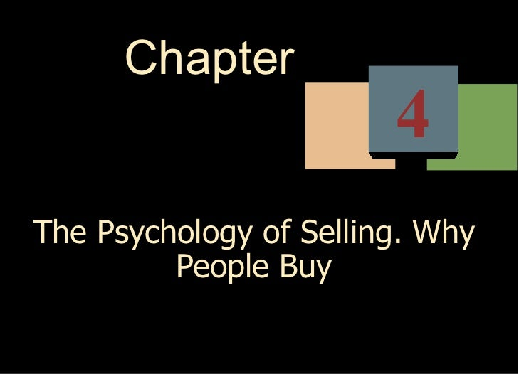 Chapter                        4The Psychology of Selling. Why         People Buy