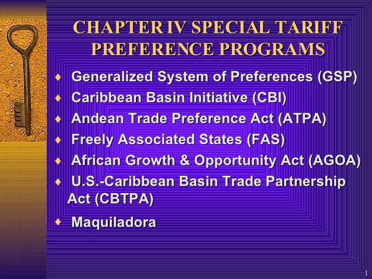 CHAPTER IV  SPECIAL TARIFF PREFERENCE PROGRAMS <ul><li>Generalized System of Preferences (GSP) </li></ul><ul><li>Caribbean...