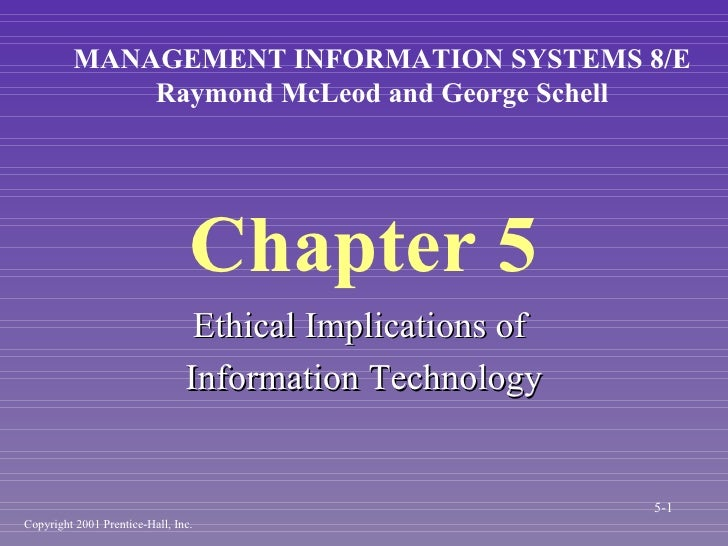 Chapter 5 <ul><li>Ethical Implications of  </li></ul><ul><li>Information Technology </li></ul>MANAGEMENT INFORMATION SYSTE...