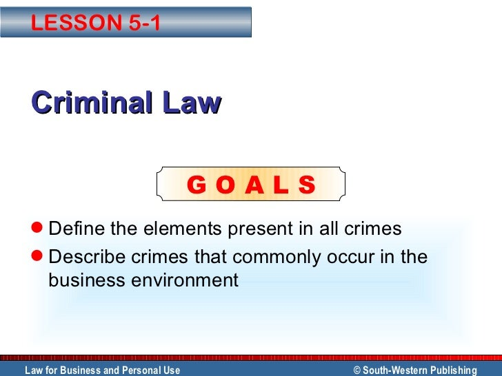Criminal Law <ul><li>Define the elements present in all crimes </li></ul><ul><li>Describe crimes that commonly occur in th...
