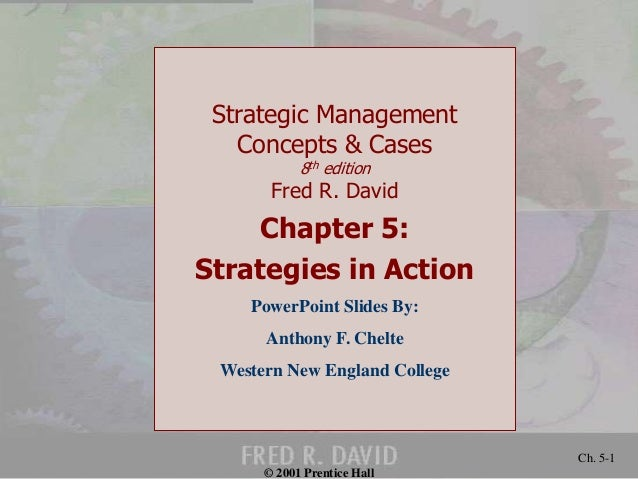 © 2001 Prentice Hall  Ch. 5-1  Strategic Management  Concepts & Cases  8th edition  Fred R. David  Chapter 5:  Strategies ...
