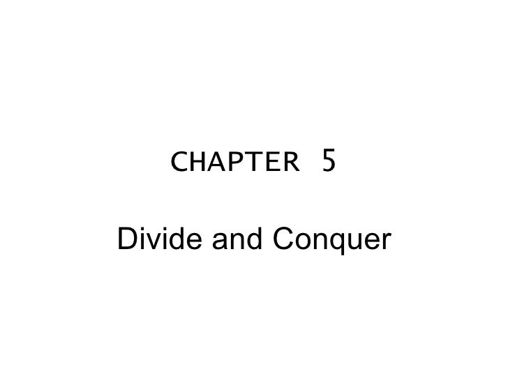 CHAPTER 5 Divide and Conquer