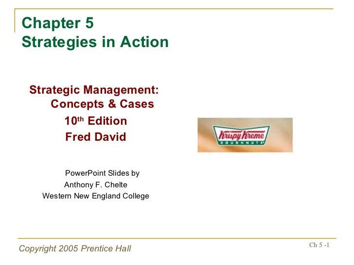 Chapter 5 Strategies in Action <ul><li>Strategic Management:  Concepts & Cases </li></ul><ul><li>10 th  Edition </li></ul>...