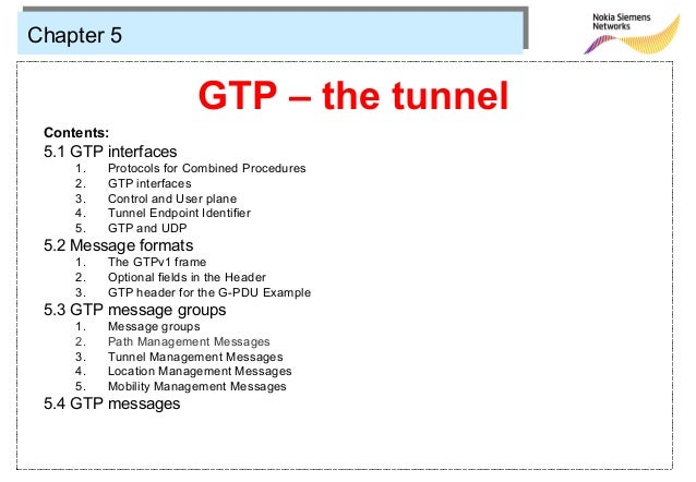 Chapter 5                        GTP – the tunnel Contents: 5.1 GTP interfaces     1.   Protocols for Combined Procedures ...