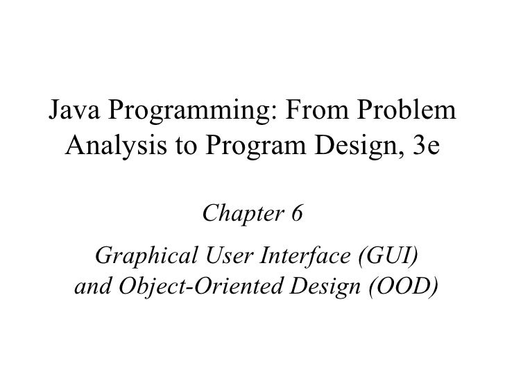 Java Programming: From Problem Analysis to Program Design, 3e Chapter 6 Graphical User Interface (GUI) and Object-Oriented...