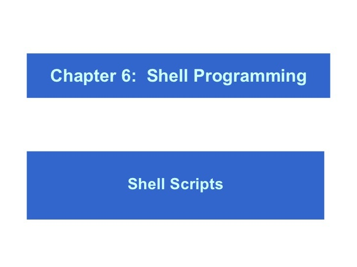 Chapter 6:  Shell Programming Shell Scripts