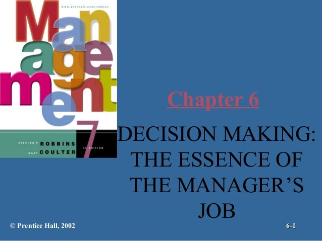 Chapter 6  © Prentice Hall, 2002  DECISION MAKING: THE ESSENCE OF THE MANAGER'S JOB 6-1