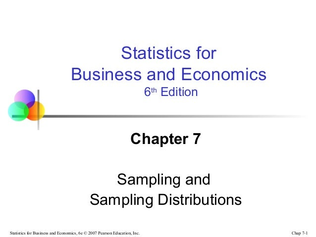 Chap 7-1Statistics for Business and Economics, 6e © 2007 Pearson Education, Inc.Chapter 7Sampling andSampling Distribution...