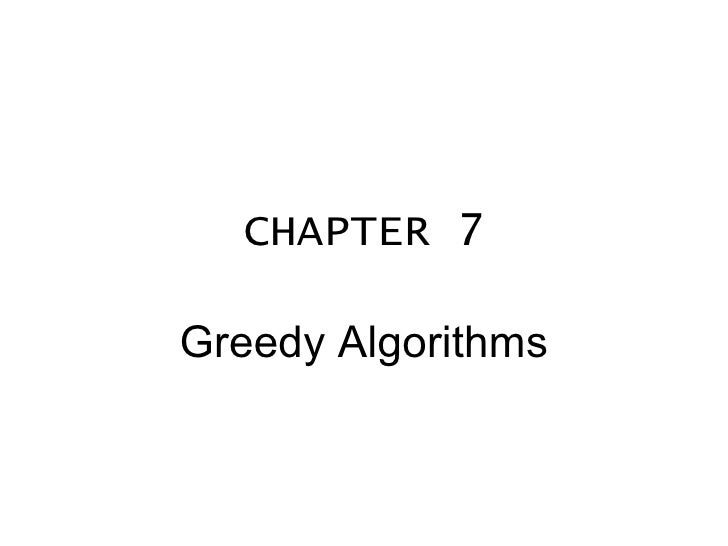 CHAPTER 7 Greedy Algorithms