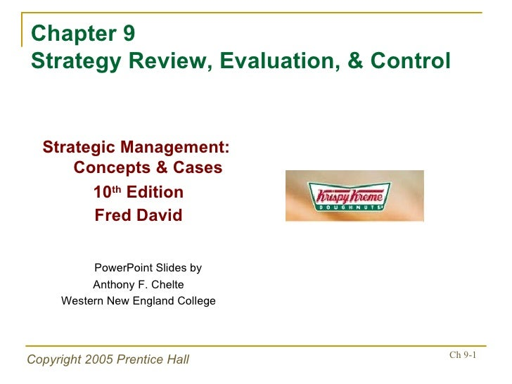 Chapter 9 Strategy Review, Evaluation, & Control <ul><li>Strategic Management:  Concepts & Cases </li></ul><ul><li>10 th  ...