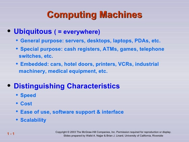Computing Machines   Ubiquitous ( = everywhere)       General purpose: servers, desktops, laptops, PDAs, etc.       Spe...