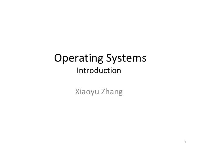 Operating Systems    Introduction   Xiaoyu Zhang                    1
