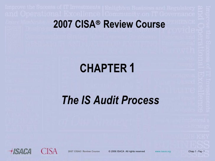 2007 CISA   Review Course CHAPTER   1 The IS Audit Process