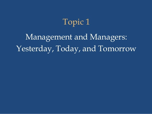 Topic 1 Management and Managers: Yesterday, Today, and Tomorrow