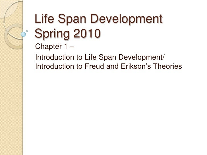 Life Span Development Spring 2010<br />Chapter 1 – <br />Introduction to Life Span Development/ Introduction to Freud and ...