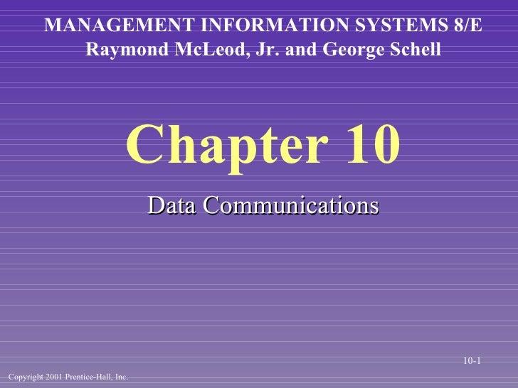 Chapter 10 <ul><li>Data Communications </li></ul>MANAGEMENT INFORMATION SYSTEMS 8/E Raymond McLeod, Jr. and George Schell ...