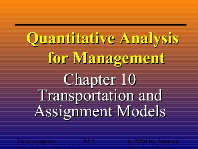 Quantitative Analysis for Management Chapter 10 Transportation and Assignment Models To accompany  10-1  © 2000 by Prentic...
