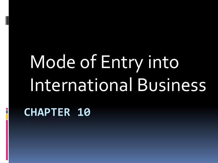 Mode of Entry intoInternational BusinessCHAPTER 10