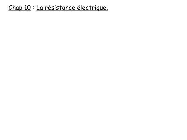 Chap 10 : La résistance électrique.