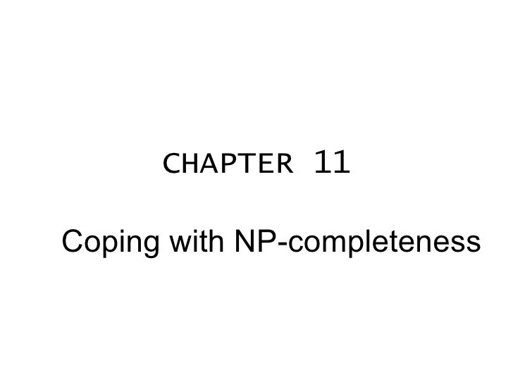 CHAPTER 11 Coping with NP-completeness