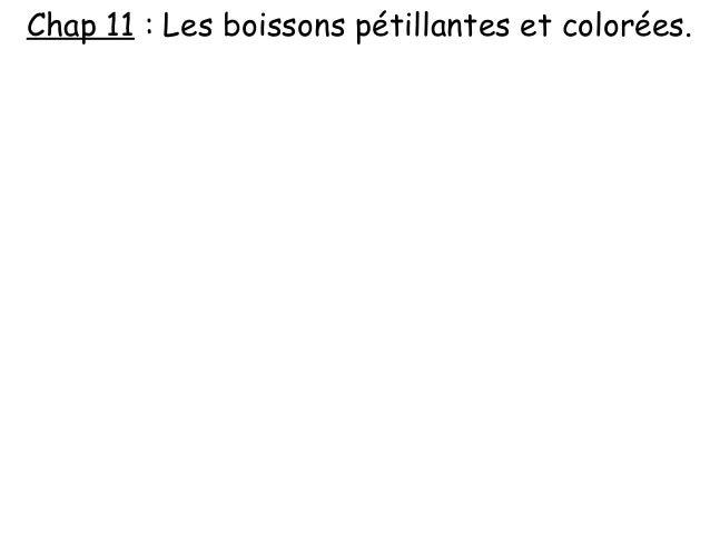 Chap 11 : Les boissons pétillantes et colorées.