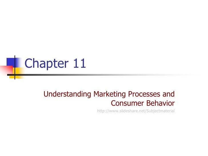 Chap 11 understanding marketing processes and consumer behavior