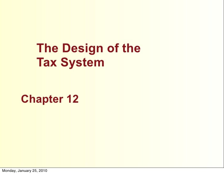 The Design of the                   Tax System           Chapter 12     Monday, January 25, 2010