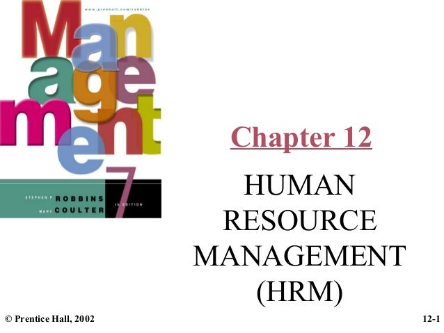 Chapter 12 HUMAN RESOURCE MANAGEMENT (HRM) © Prentice Hall, 2002  12-1